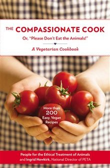 Compassionate Cook: Or, Please Don't Eat the Animals!
