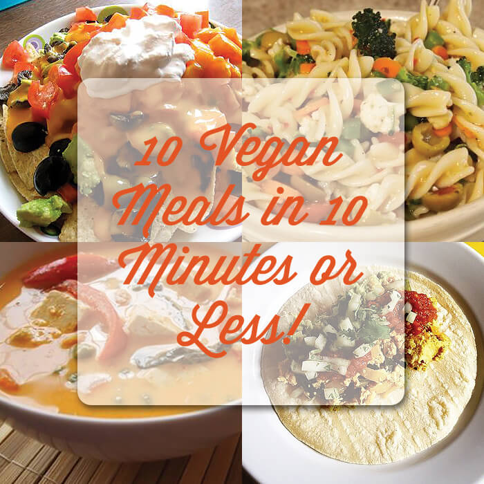 10 Vegan Meals In 10 Mins Or Less
