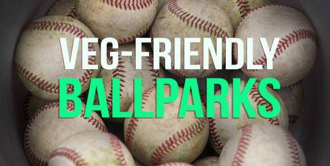 The Top 10 Vegetarian-Friendly Major League Ballparks