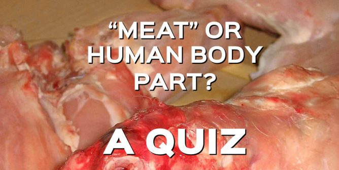 'Meat' vs. Human Body Parts: Can You Tell the Difference? [GRAPHIC]