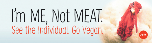 """PETA I'm Me, Not Meat Turkey Ad which features the image of a Turkey on a banner besides the campaign slogan """" I'm me, Not Meat. See the Individual. Go Vegan"""""""