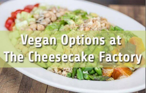 Vegan Options at Cheesecake Factory Guide