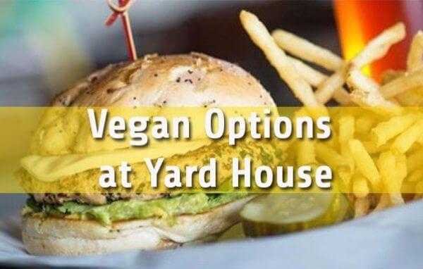 Vegan Options at Yard House Guide