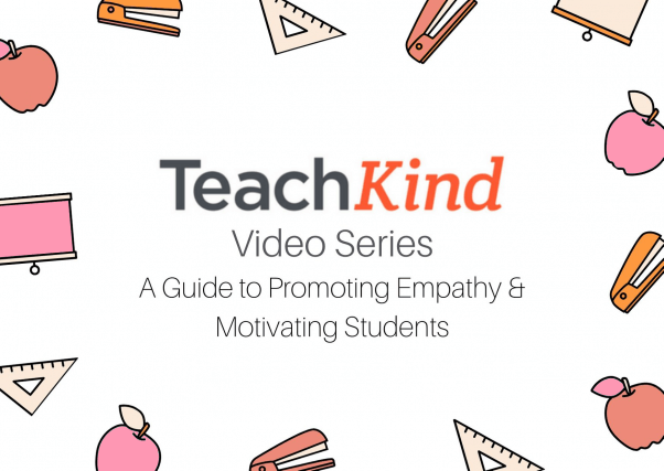 """An image of a drawing of colorful staplers, apples, rulers, projectors, and the words """"TeachKind Video Series A Guide to Promoting Empathy & Motivating Students"""""""
