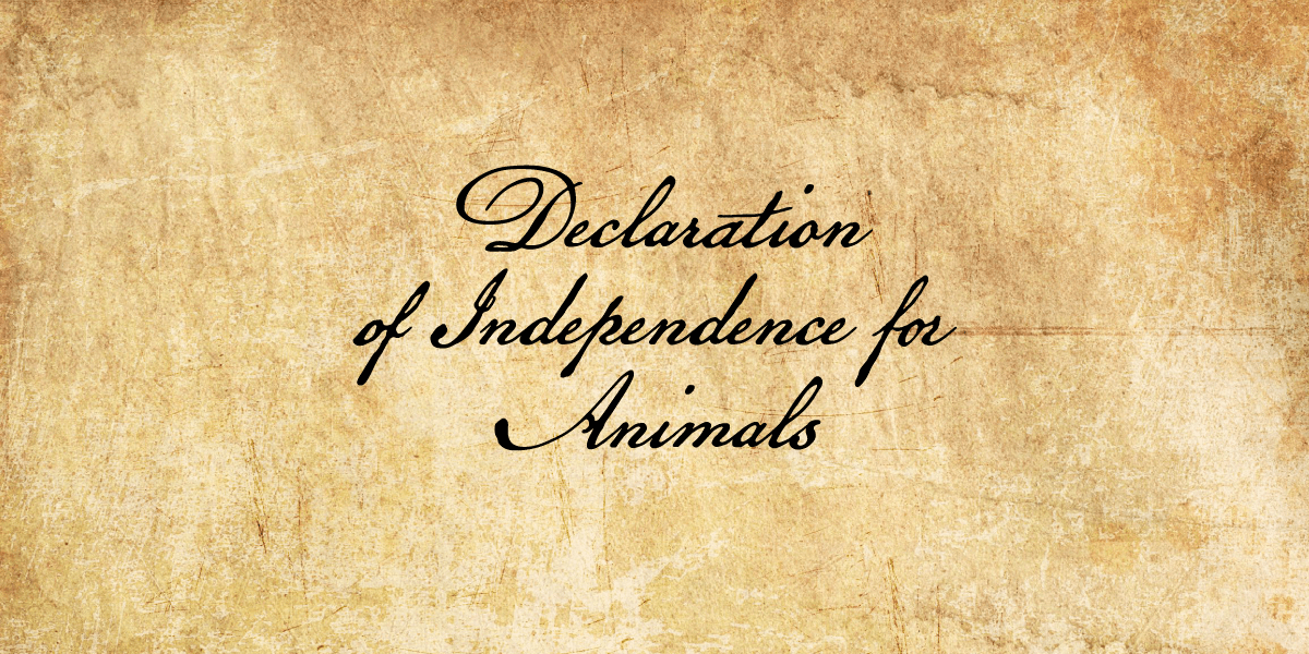 A Declaration of Independence for Animals | PETA