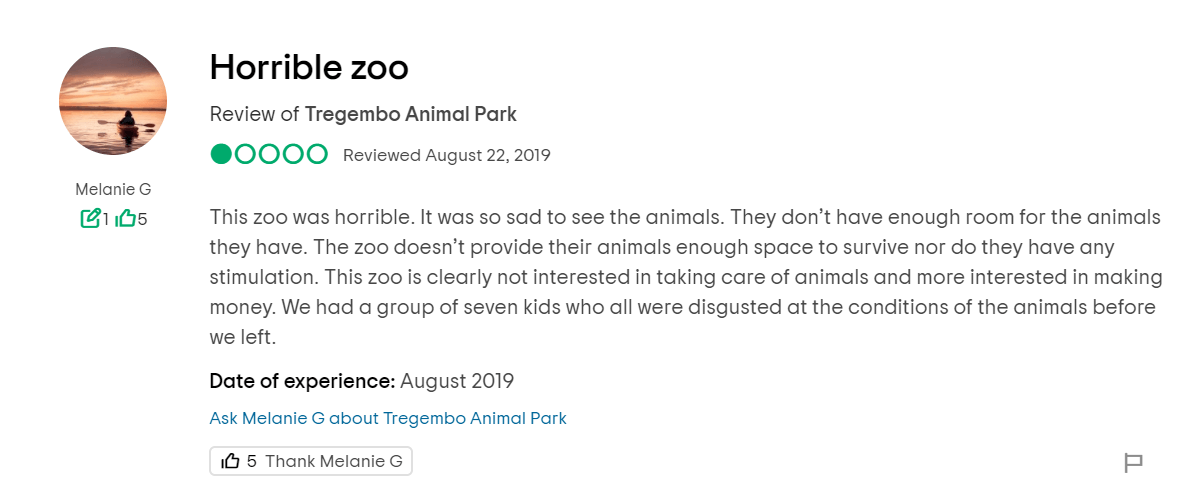 This zoo was horrible. It was so sad to see the animals. They don't have enough room for the animals they have. The zoo doesn't provide their animals enough space to survive nor do they have any stimulation. This zoo is clearly not interested in taking care of animals and more interested in making money. We had a group of seven kids who all were disgusted at the conditions of the animals before we left.