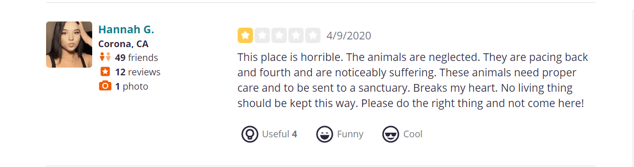 This place is horrible. The animals are neglected. They are pacing back and fourth and are noticeably suffering. These animals need proper care and to be sent to a sanctuary. Breaks my heart. No living thing should be kept this way. Please do the right thing and not come here!