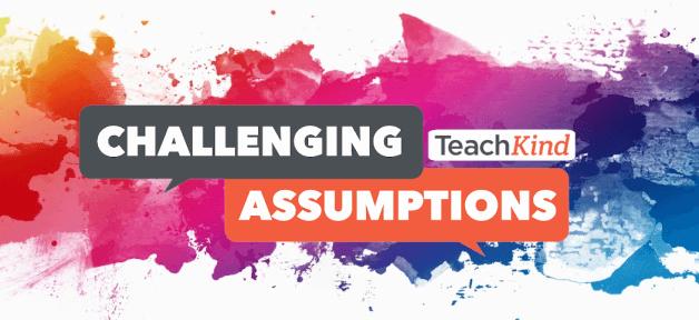 Challenging Assumptions