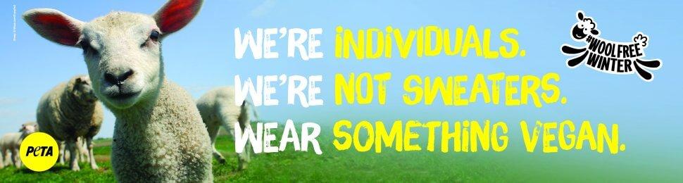 We're Individuals. We're Not Sweaters. Wear Something Vegan. #WoolFreeWinter