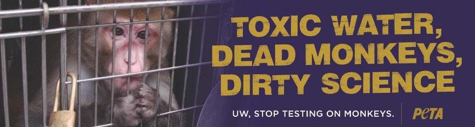 Toxic Water, Dead Monkeys, Dirty Science. UW, Stop Testing On Monkeys